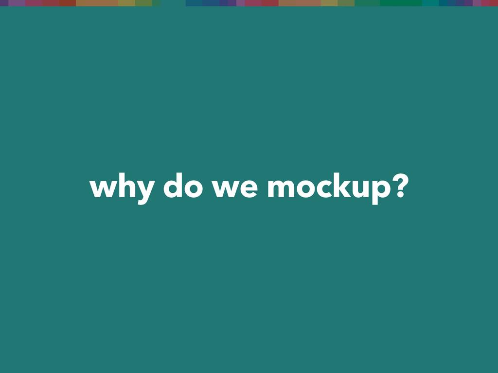 why do we mockup?