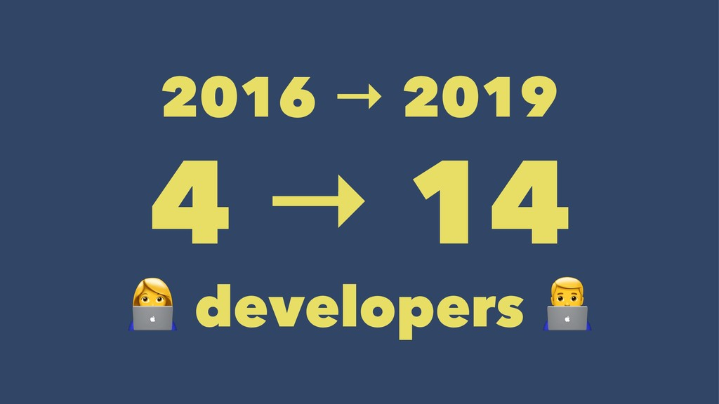 2016 → 2019 4 → 14ɹɹ ! developers ɹɹ ɹ ɹ