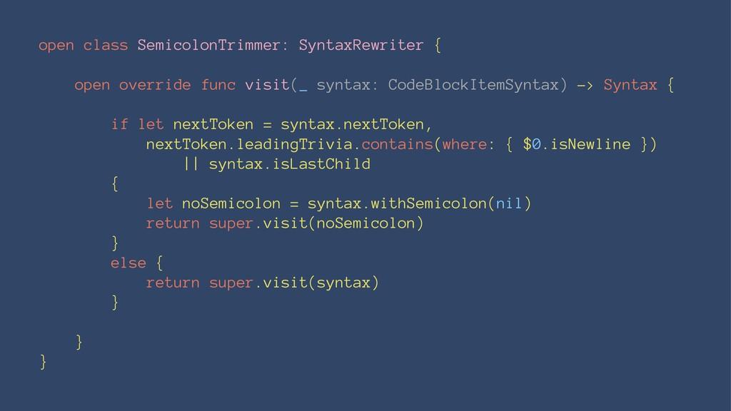 open class SemicolonTrimmer: SyntaxRewriter { o...