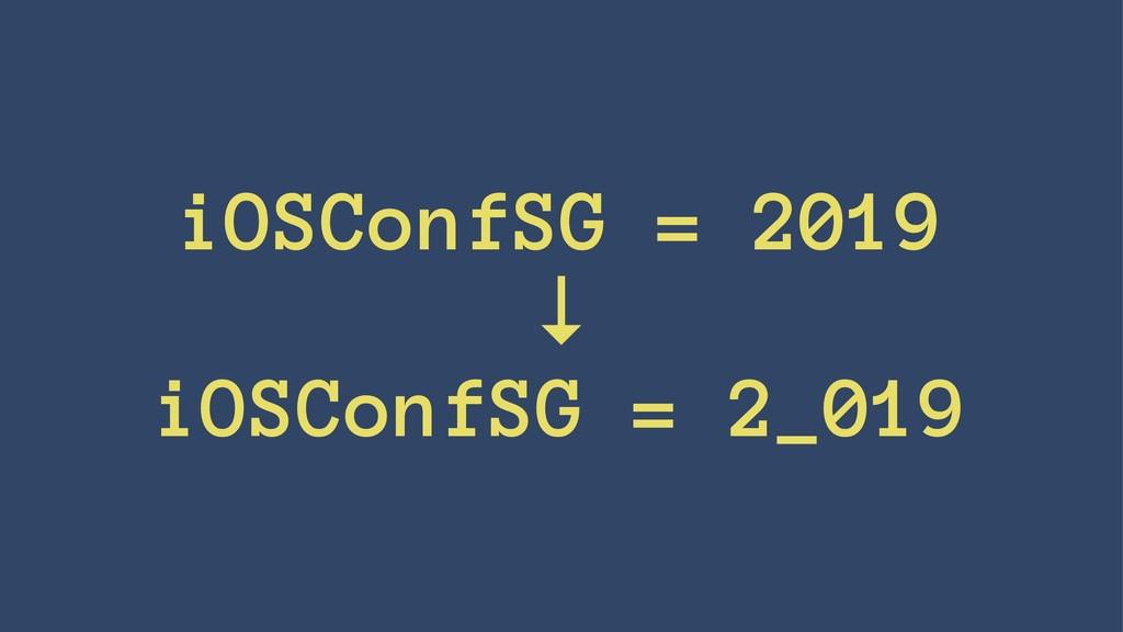 iOSConfSG = 2019 ↓ iOSConfSG = 2_019
