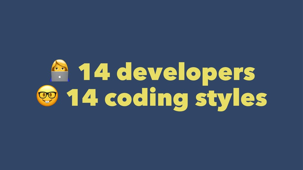 ! 14 developers ! 14 coding styles