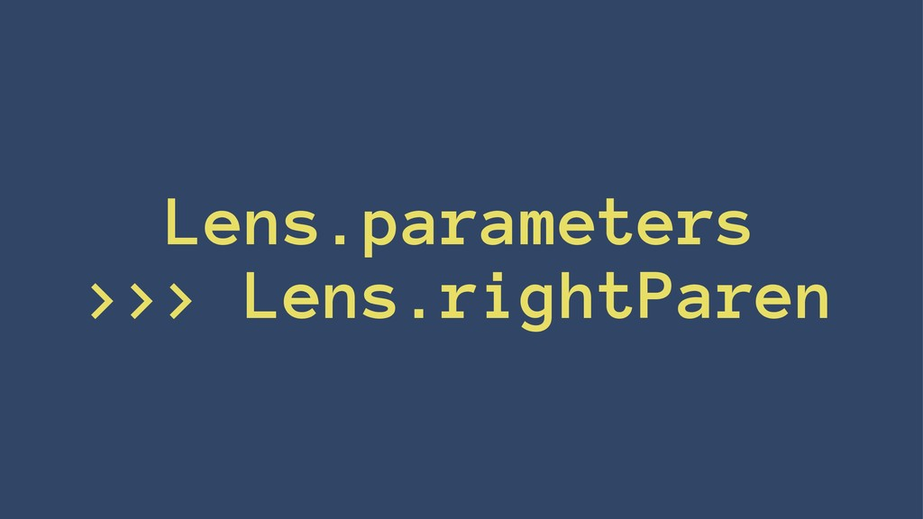 Lens.parameters >>> Lens.rightParen