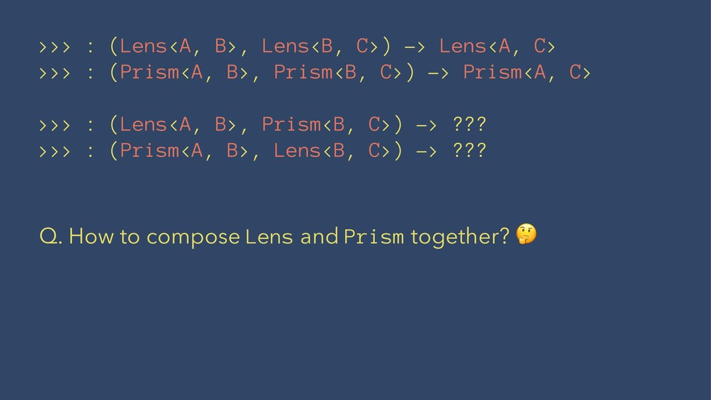 >>> : (Lens<A, B>, Lens<B, C>) -> Lens<A, C> >>...