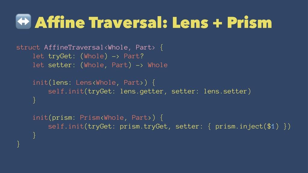 ↔ Affine Traversal: Lens + Prism struct AffineTr...
