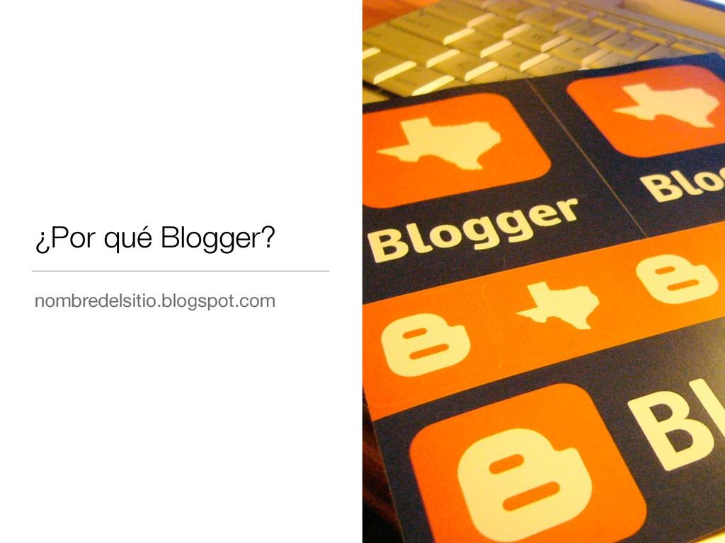 ¿Por qué Blogger? nombredelsitio.blogspot.com