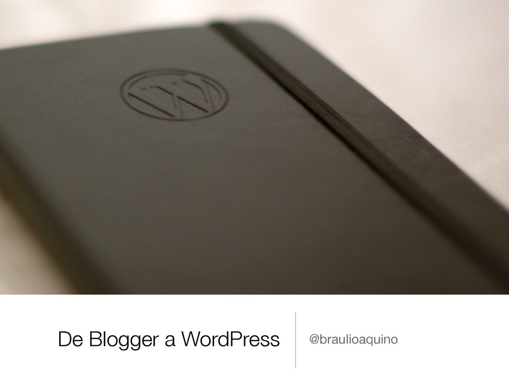De Blogger a WordPress @braulioaquino