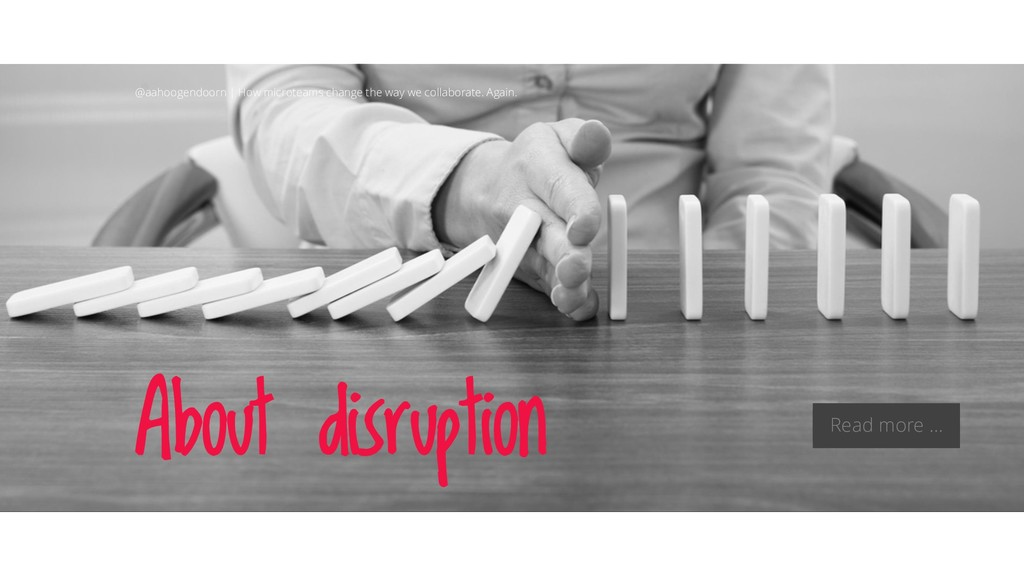 About disruption @aahoogendoorn | How microteam...