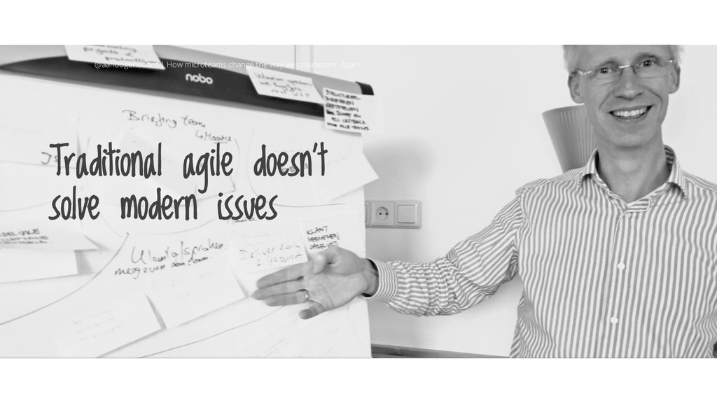 Traditional agile doesn't solve modern issues @...
