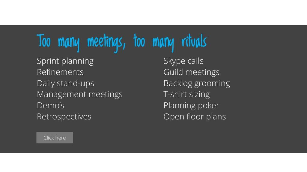 Click here Too many meetings, too many rituals ...