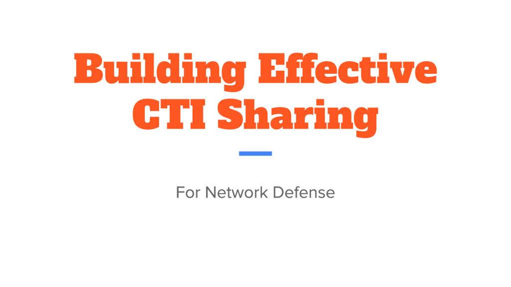 Building Effective CTI Sharing
