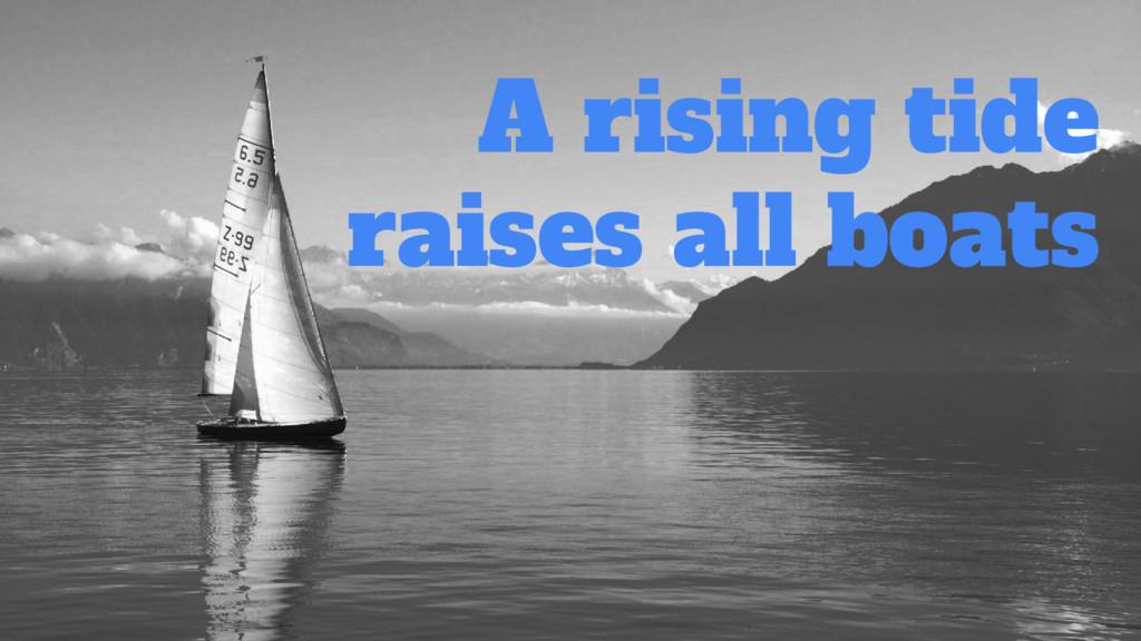 A rising tide raises all boats