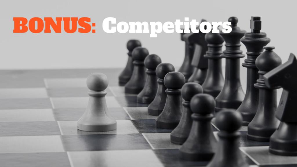 BONUS: Competitors