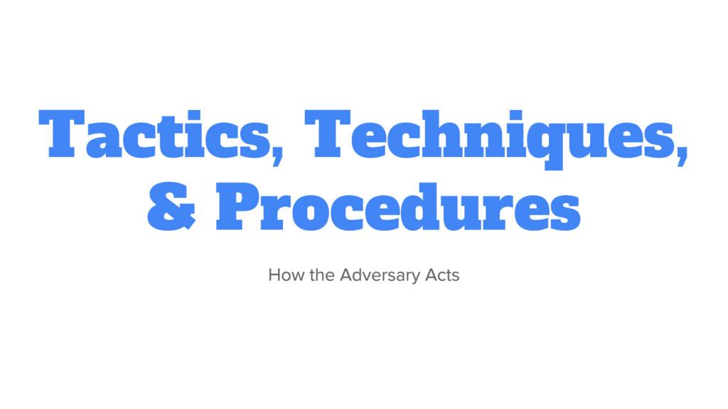 Tactics, Techniques, & Procedures
