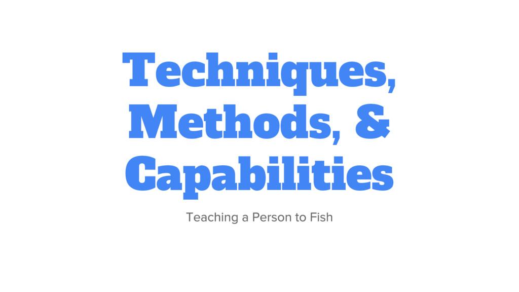 Techniques, Methods, & Capabilities