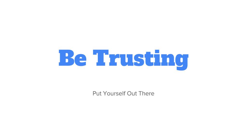 Be Trusting