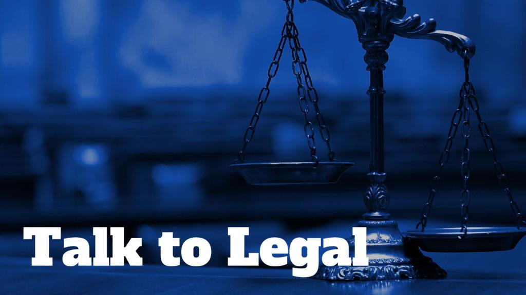 Talk to Legal