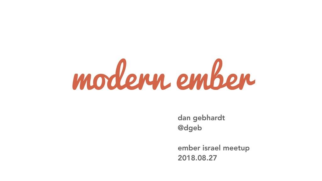 modern ember dan gebhardt @dgeb ember israel me...