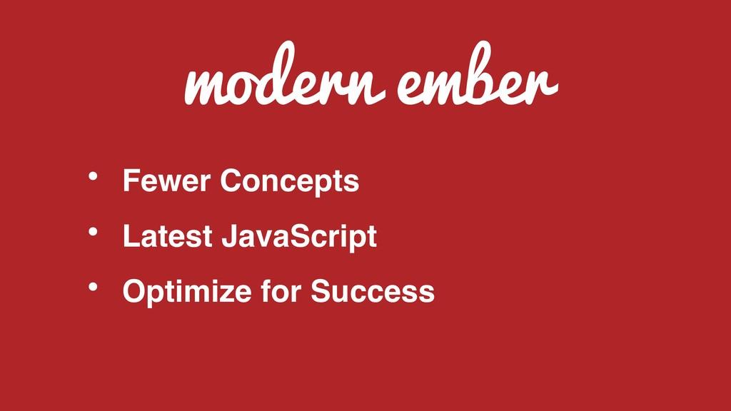 modern ember • Fewer Concepts • Latest JavaScri...