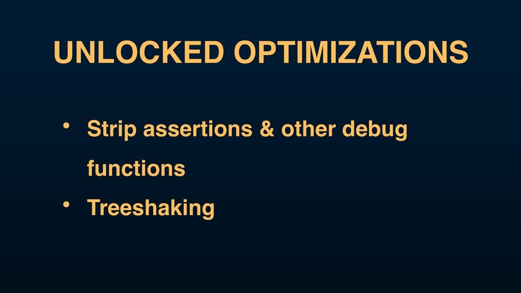 UNLOCKED OPTIMIZATIONS • Strip assertions & oth...