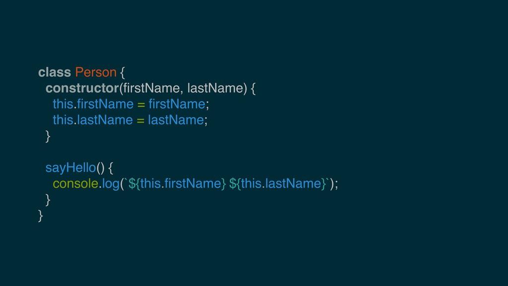 class Person { constructor(firstName, lastName) ...
