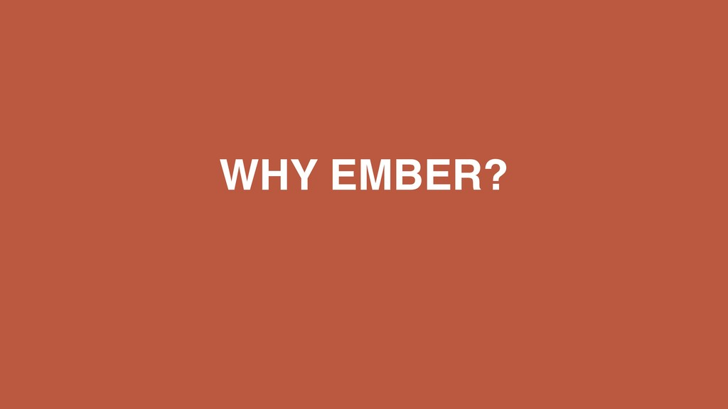 WHY EMBER?