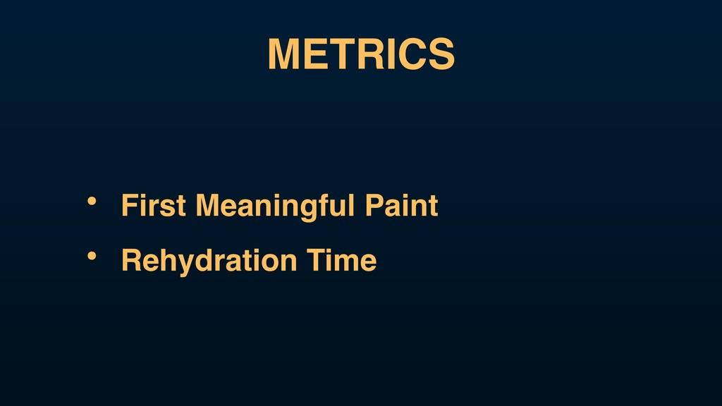 METRICS • First Meaningful Paint • Rehydration ...