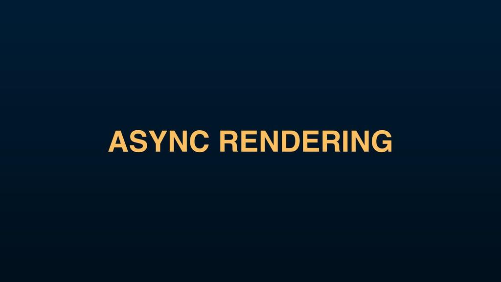 ASYNC RENDERING