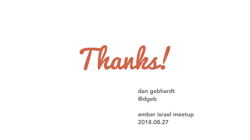 Thanks! dan gebhardt @dgeb ember israel meetup ...