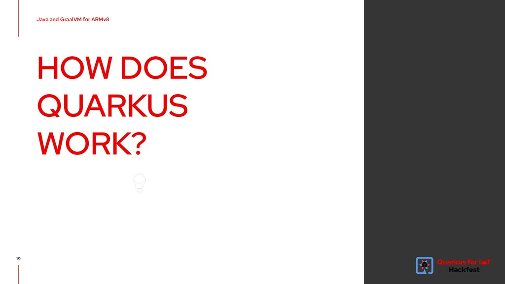 19 HOW DOES QUARKUS WORK? Java and GraalVM for ...