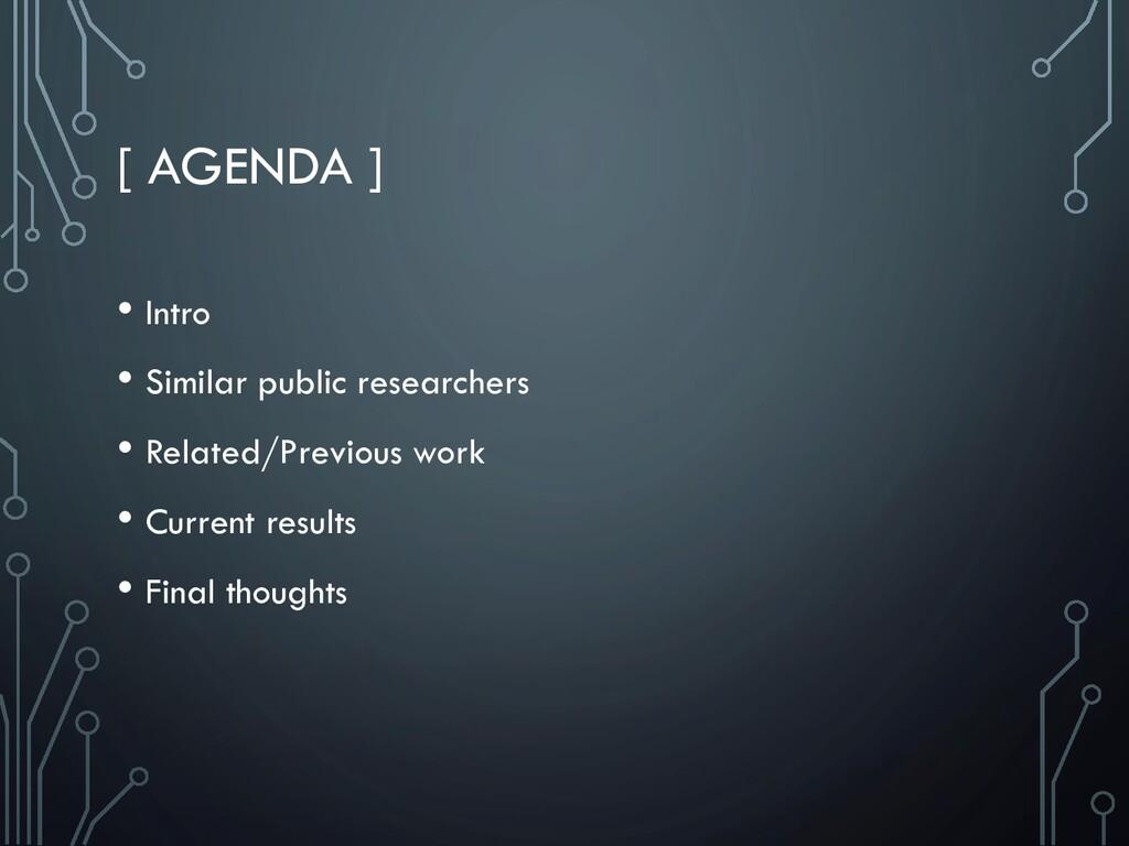 [ AGENDA ] • Intro • Similar public researchers...
