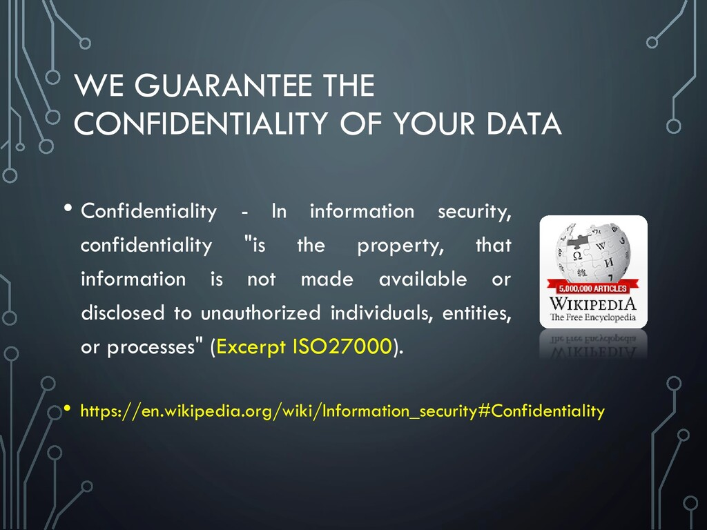 WE GUARANTEE THE CONFIDENTIALITY OF YOUR DATA •...