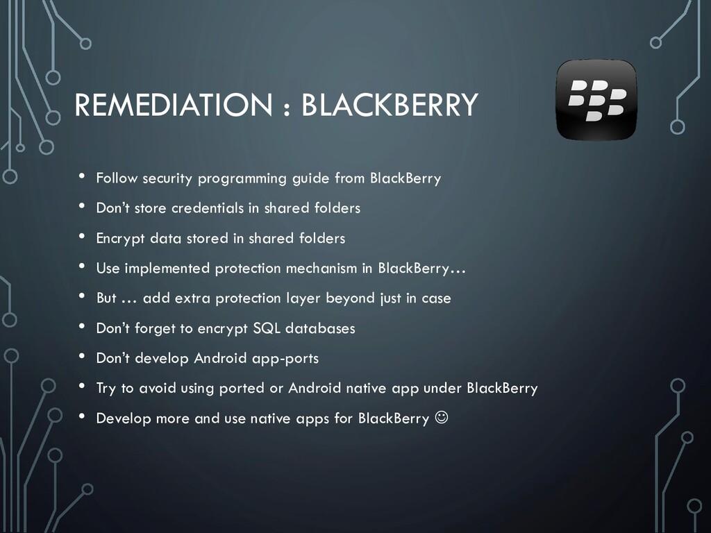 REMEDIATION : BLACKBERRY • Follow security prog...