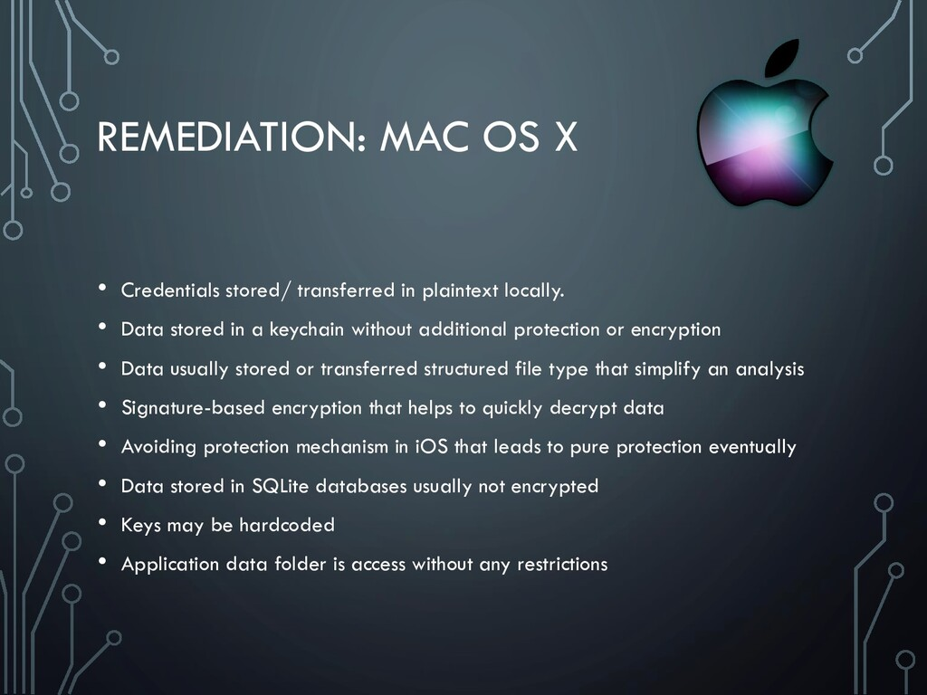REMEDIATION: MAC OS X • Credentials stored/ tra...