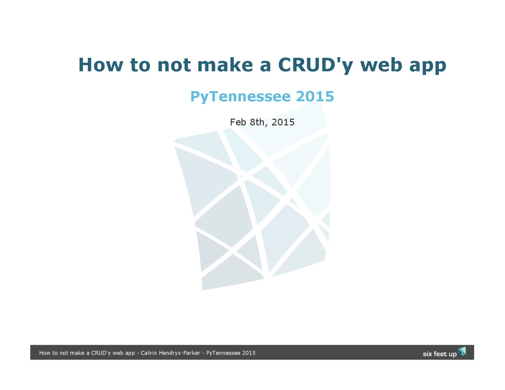 How to not make a CRUD'y web app PyTennessee 20...