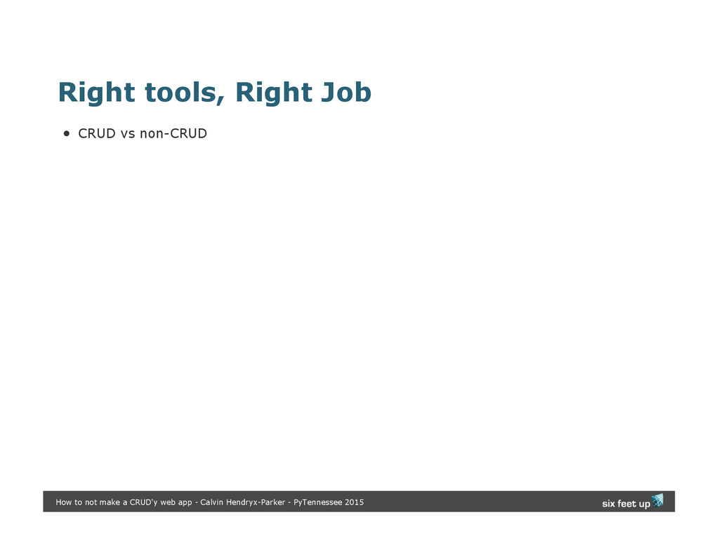 Right tools, Right Job CRUD vs non-CRUD How to ...