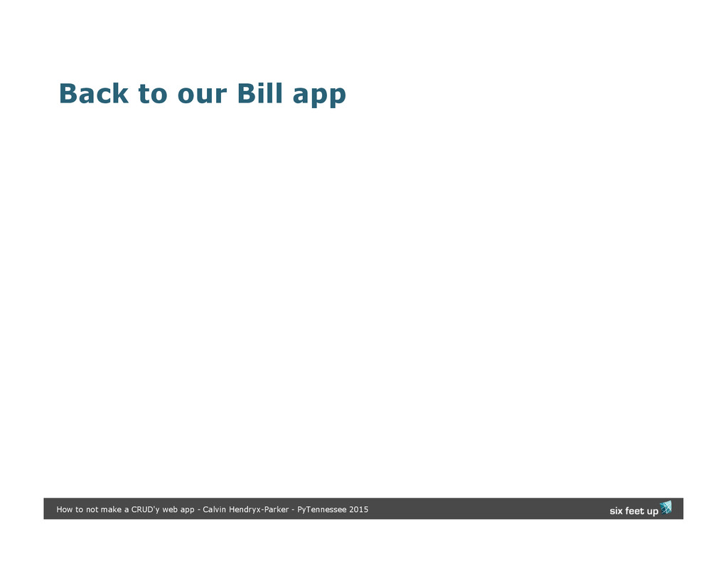 Back to our Bill app How to not make a CRUD'y w...
