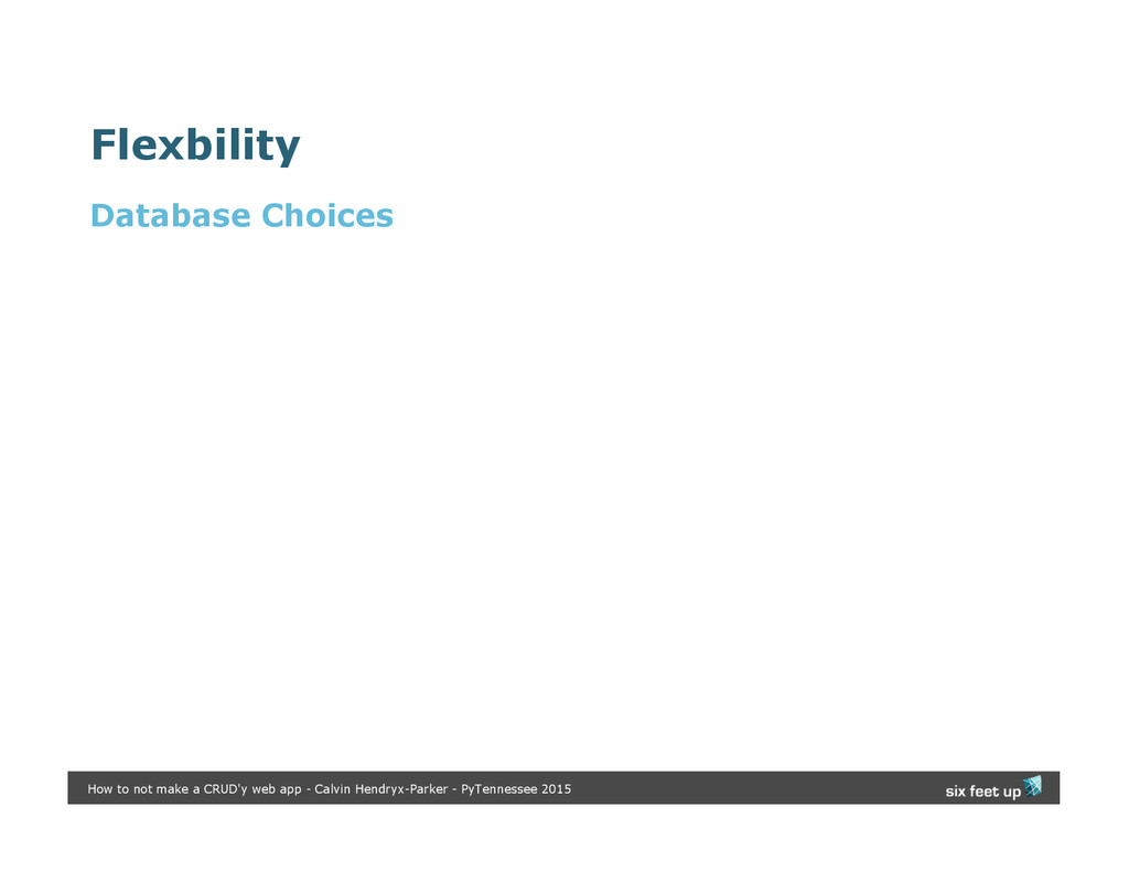 Flexbility Database Choices How to not make a C...