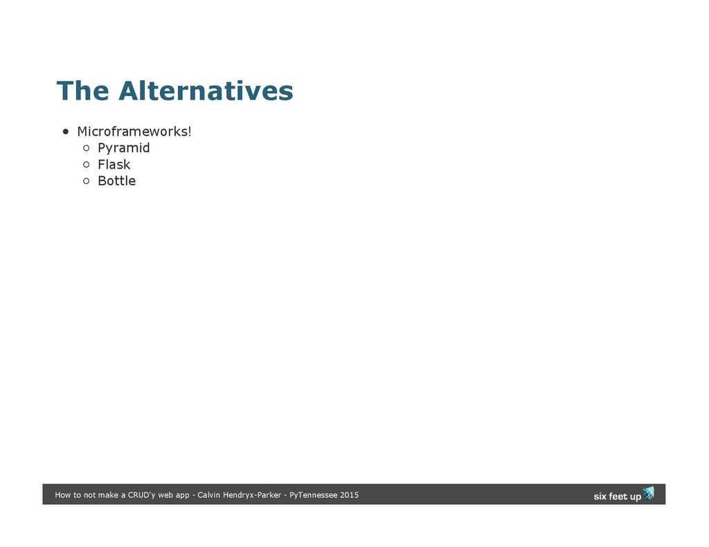 The Alternatives Microframeworks! Pyramid Flask...