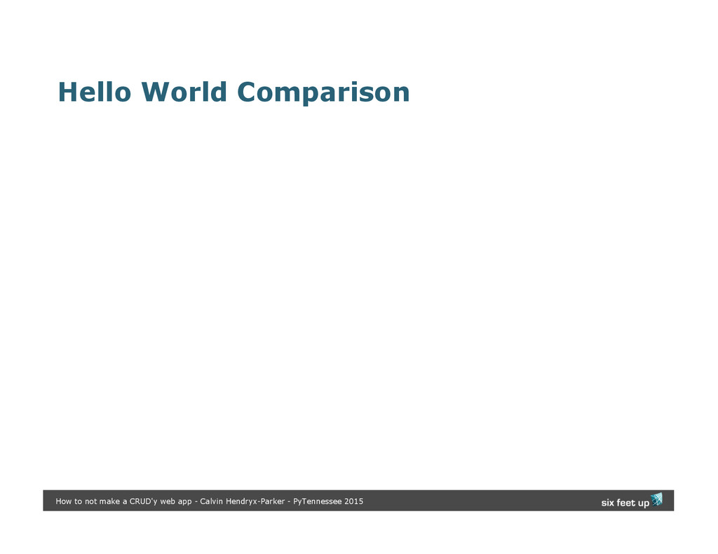 Hello World Comparison How to not make a CRUD'y...