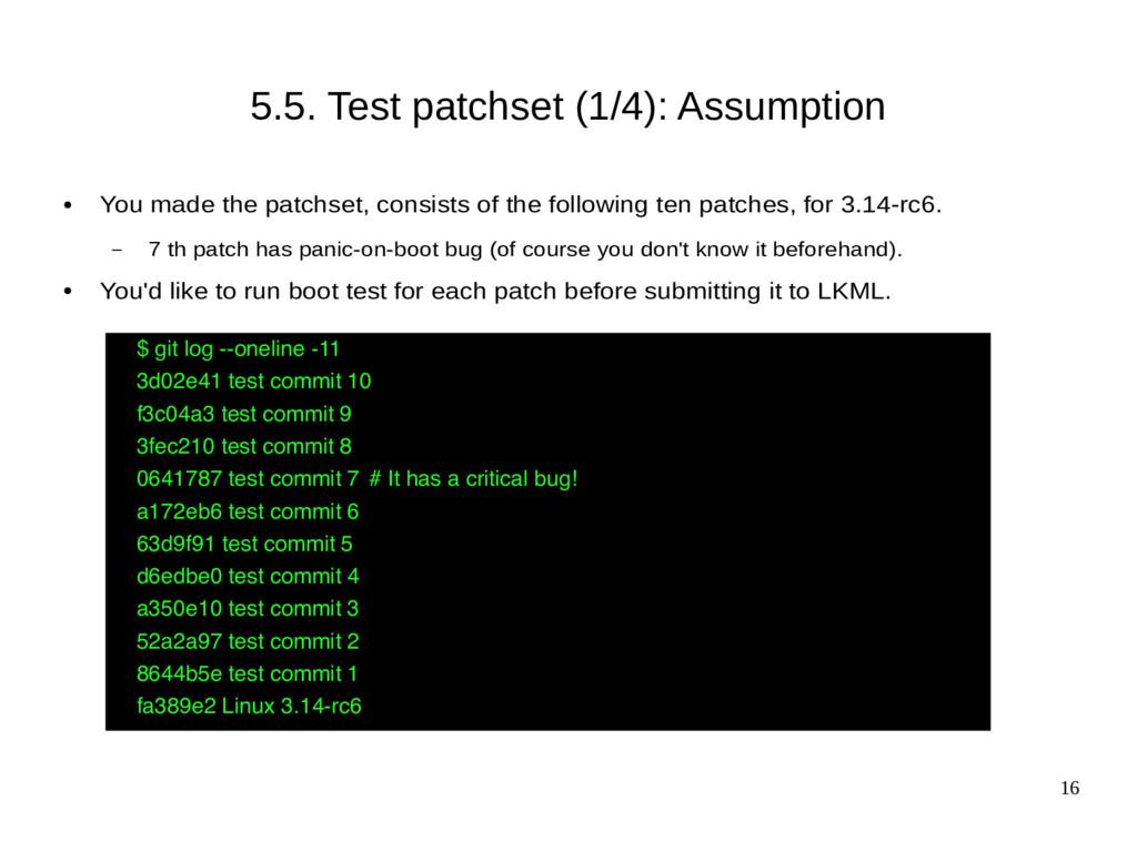16 5.5. Test patchset (1/4): Assumption ● You m...