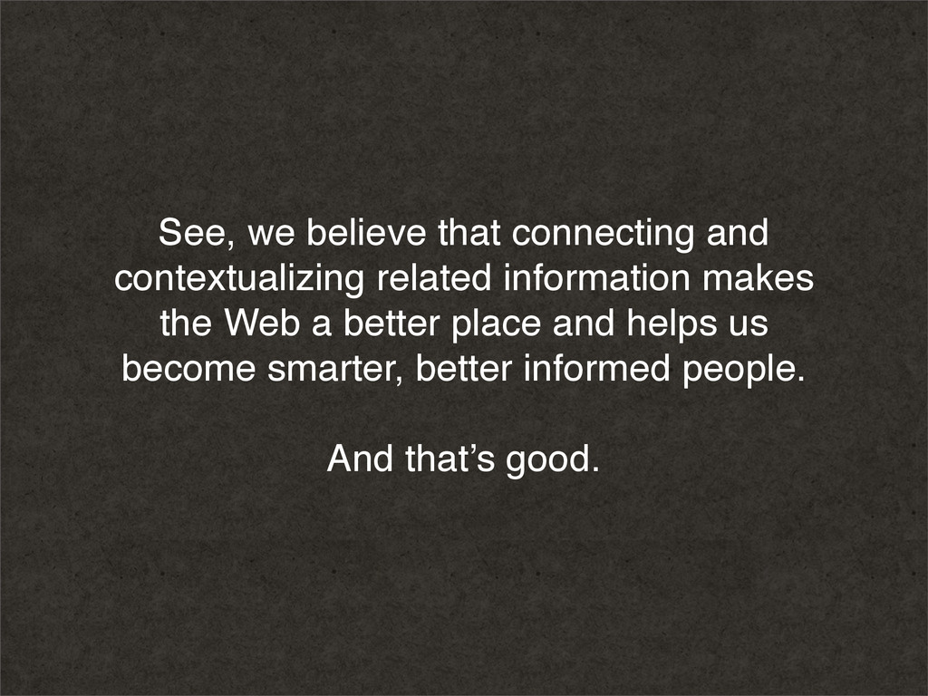 See, we believe that connecting and contextuali...