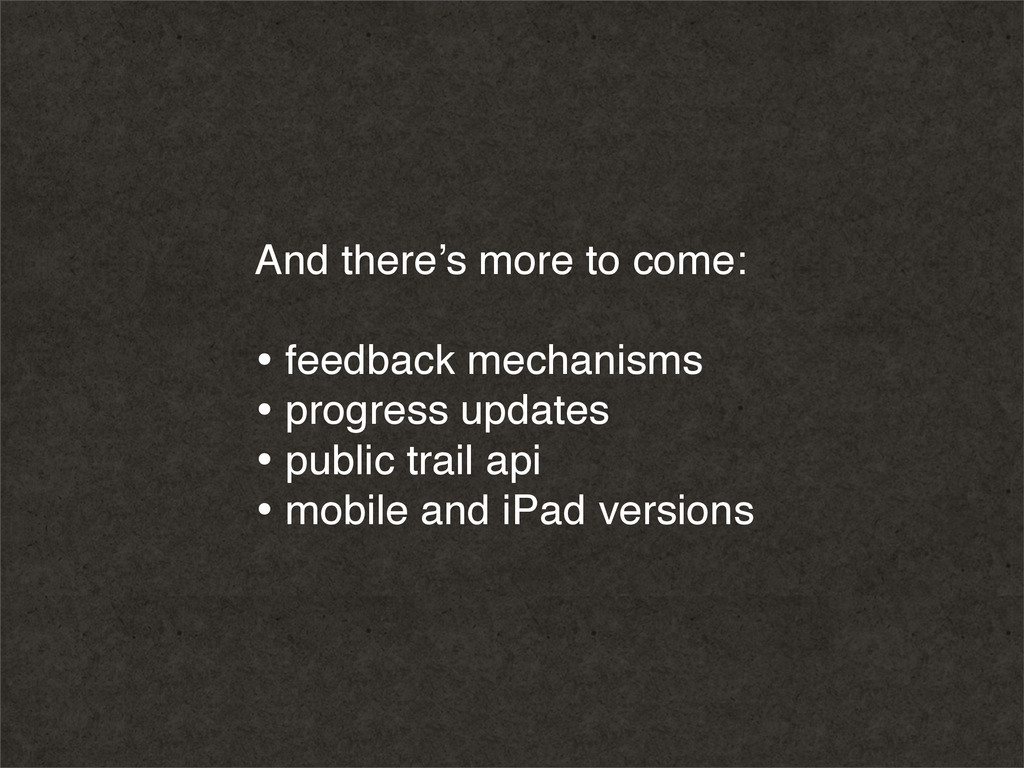 And there's more to come: • feedback mechanisms...