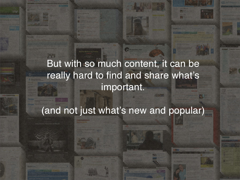 But with so much content, it can be really hard...
