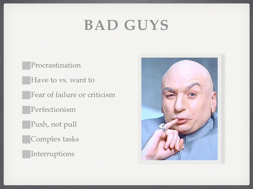 BAD GUYS Procrastination! Have to vs. want to! ...