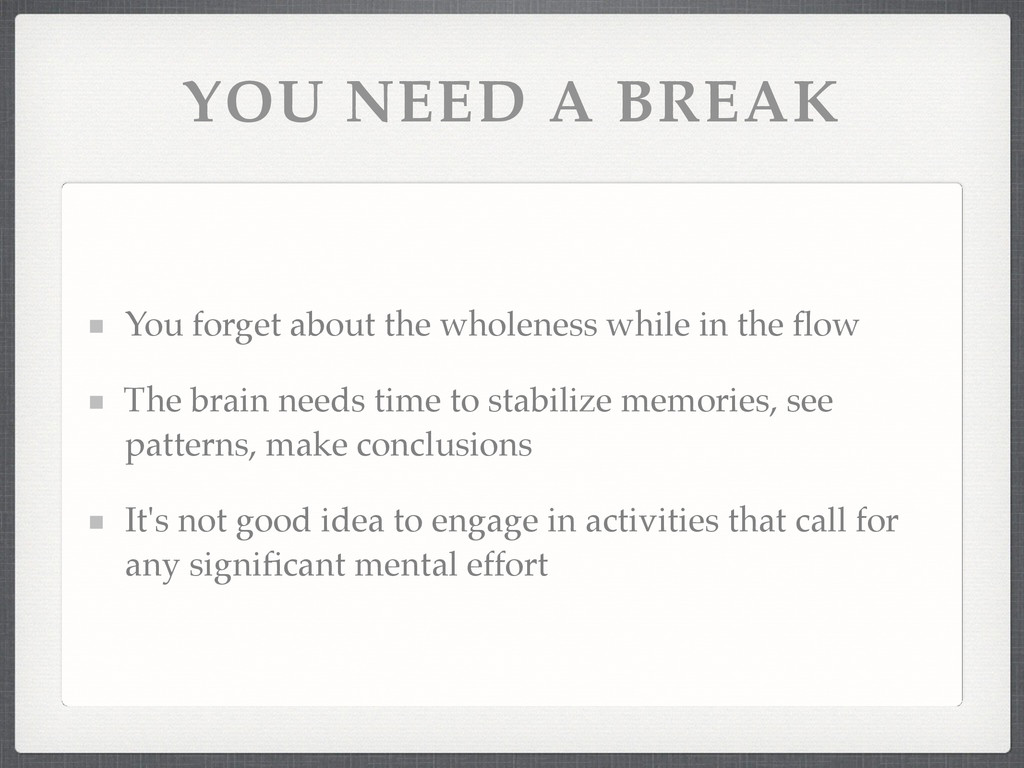 YOU NEED A BREAK You forget about the wholeness...