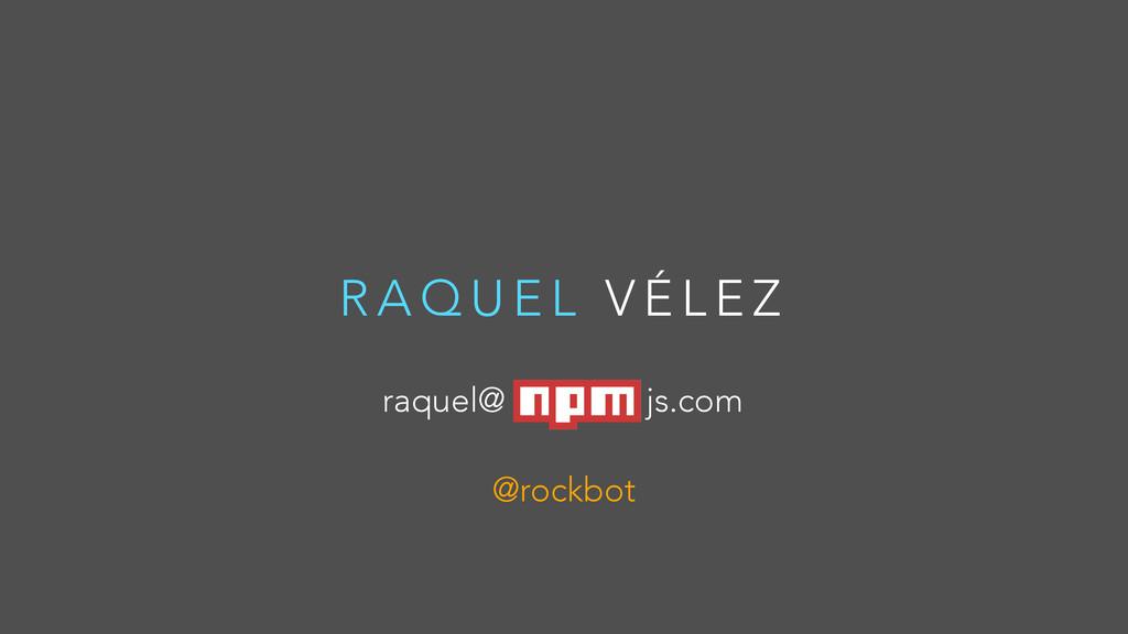 @rockbot R A Q U E L V É L E Z raquel@ js.com