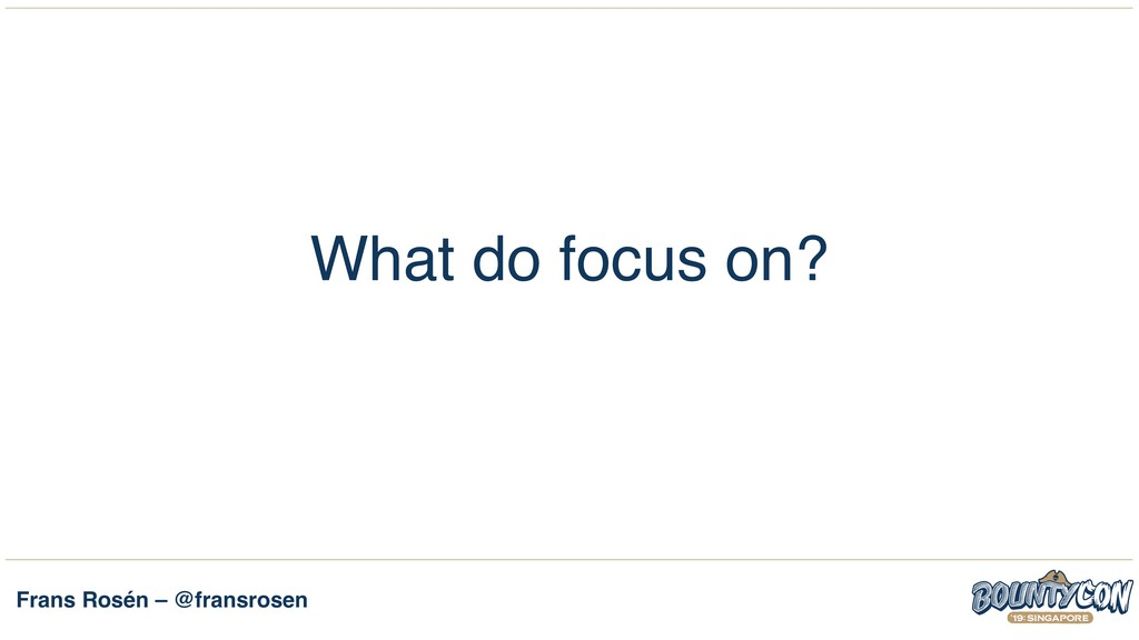 Frans Rosén – @fransrosen What do focus on?