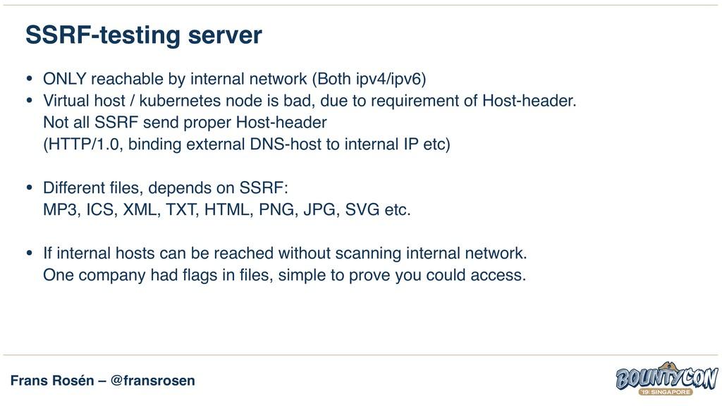 Frans Rosén – @fransrosen SSRF-testing server •...