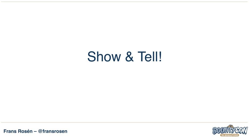Frans Rosén – @fransrosen Show & Tell!