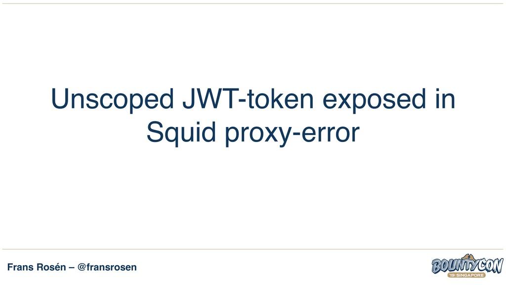 Frans Rosén – @fransrosen Unscoped JWT-token ex...
